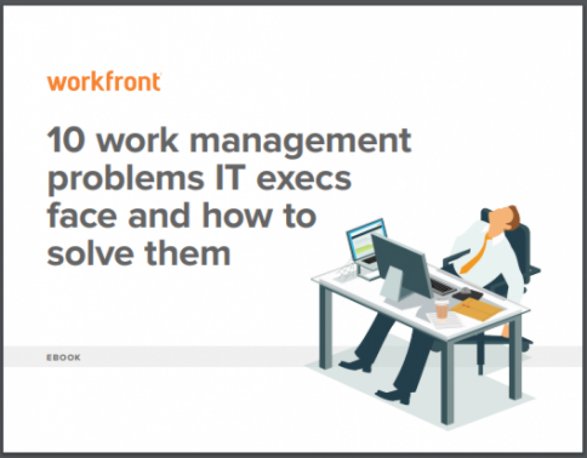 10 Work Management Problems IT Execs Face and How to Solve Them